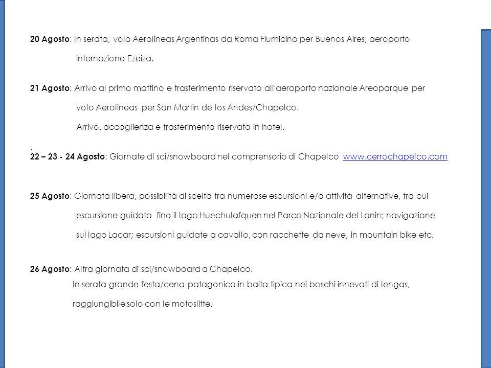 20 Agosto : In serata, volo Aerolineas Argentinas da Roma Fiumicino per Buenos Aires, aeroporto internazione Ezeiza. 21 Agosto : Arrivo al primo matti