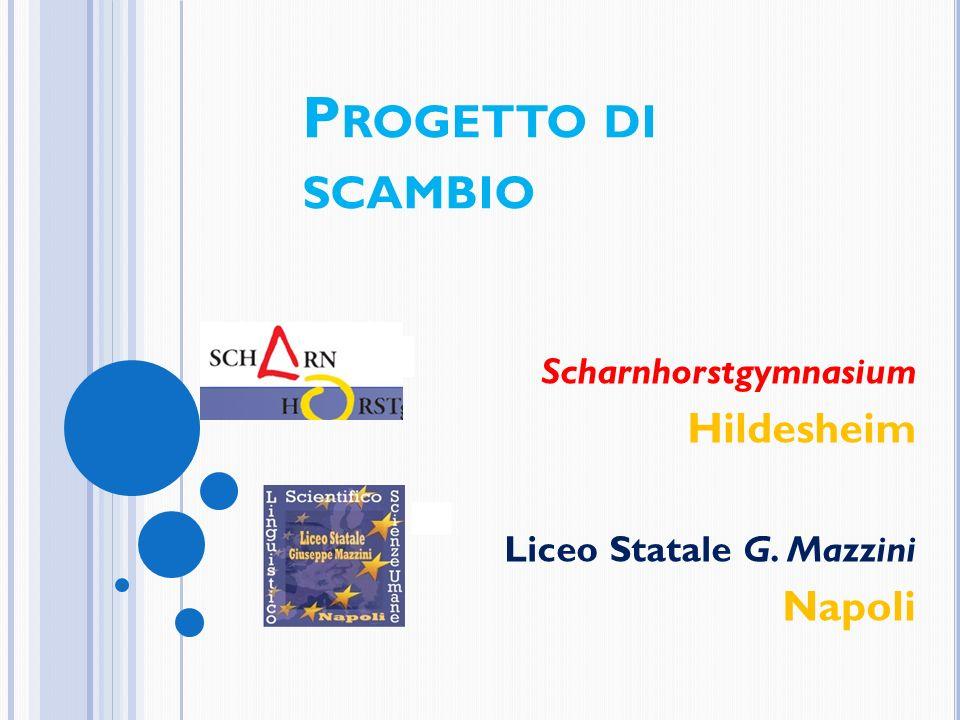 P ROGETTO DI SCAMBIO Scharnhorstgymnasium Hildesheim Liceo Statale G. Mazzini Napoli