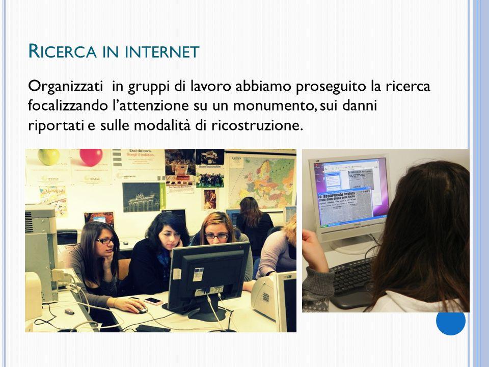 R ICERCA IN INTERNET Organizzati in gruppi di lavoro abbiamo proseguito la ricerca focalizzando lattenzione su un monumento, sui danni riportati e sulle modalità di ricostruzione.