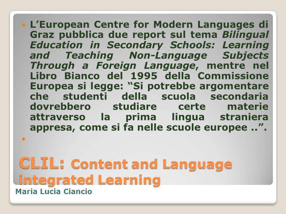 CLIL: Content and Language integrated Learning Notevoli sono anche, nel corso degli anni, le attività convegnistiche e le pubblicazioni su tematiche CLIL: EURYDICE, 1999 ; DAVID MARSH, 2002; THE CHANGING EUROPEAN CLASSROOM, 2005; COMMISSION OF THE EUROPEAN COMMUNITIES,2005; Maria Lucia Ciancio