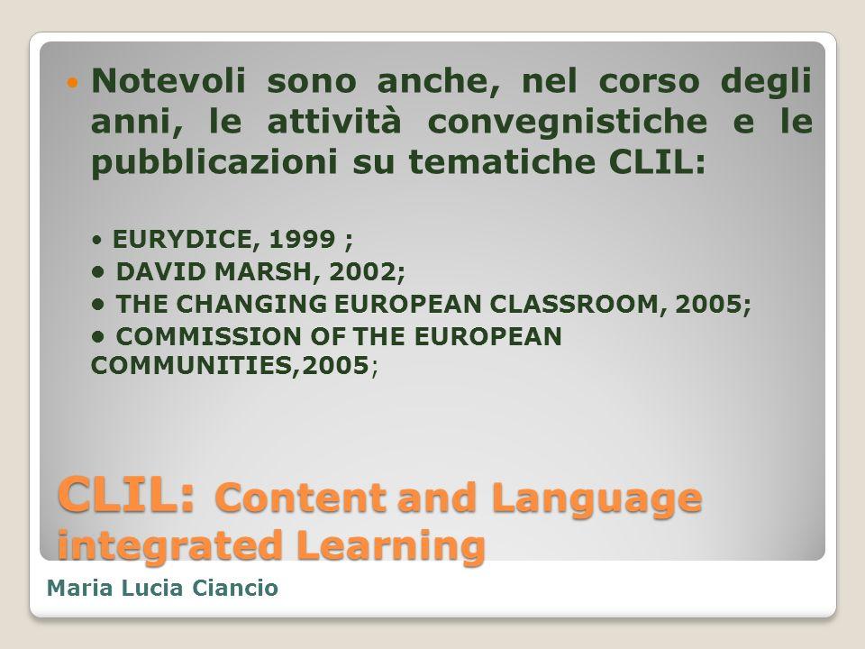 CLIL: Content and Language integrated Learning IN ITALIA LO SVILUPPO DELLINSEGNAMENTO VEICOLARE DELLE LINGUE STRANIERE È FAVORITO : Maria Lucia Ciancio