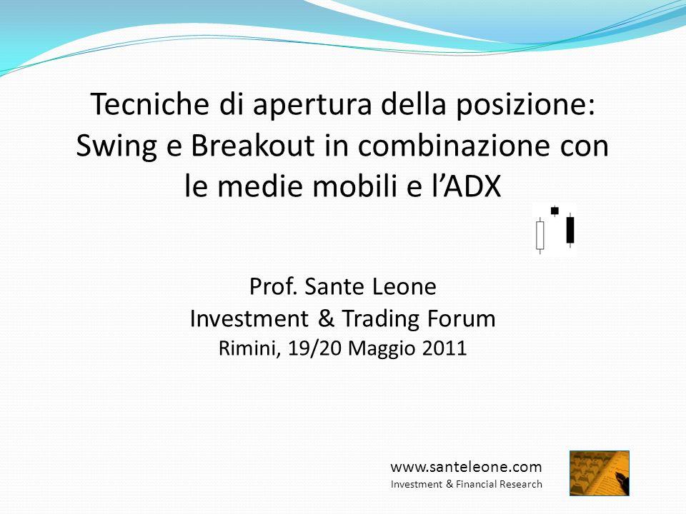 www.santeleone.com Investment & Financial Research L Adx D+ e D- Lo scopo dell Adx non è quello di misurare la direzione del mercato, ma la sua forza.
