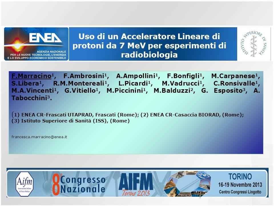 1 Uso di un Acceleratore Lineare di protoni da 7 MeV per esperimenti di radiobiologia F.Marracino 1, F.Ambrosini 1, A.Ampollini 1, F.Bonfigli 1, M.Car