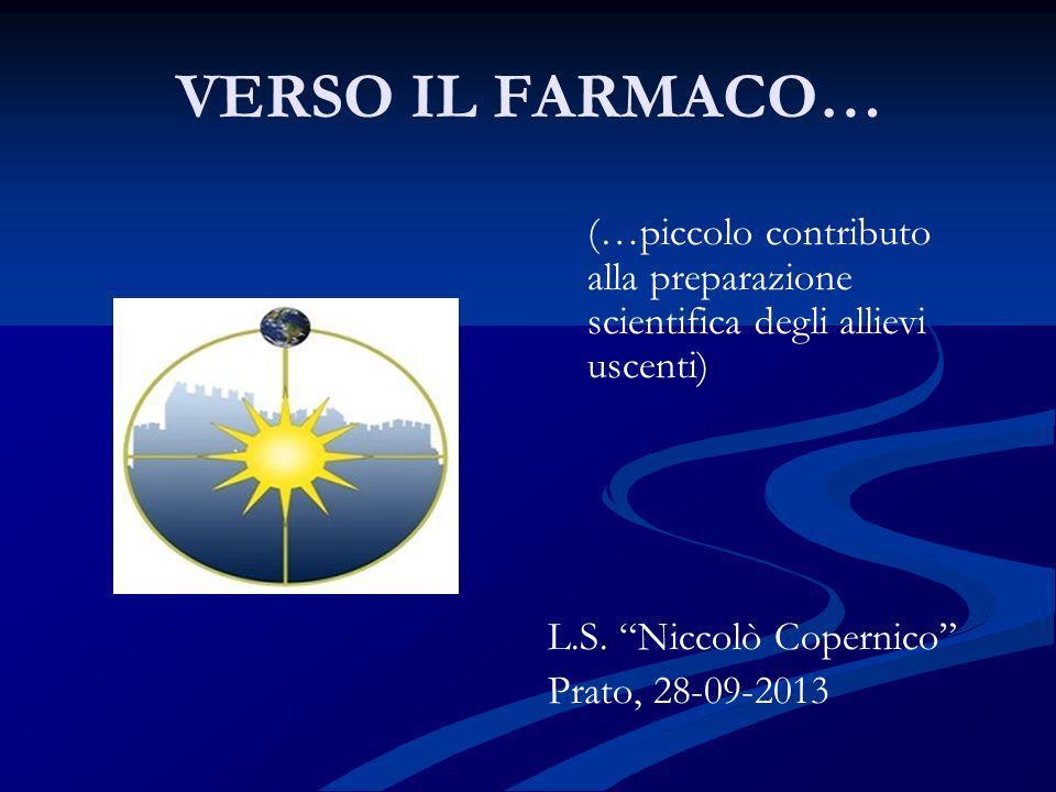 VERSO IL FARMACO… (…piccolo contributo alla preparazione scientifica degli allievi uscenti) L.S. Niccolò Copernico Prato, 28-09-2013