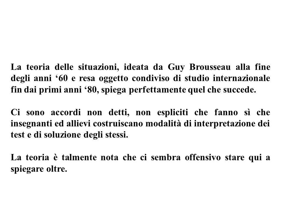 La teoria delle situazioni, ideata da Guy Brousseau alla fine degli anni 60 e resa oggetto condiviso di studio internazionale fin dai primi anni 80, s