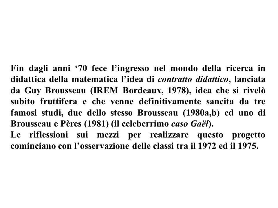 Fin dagli anni 70 fece lingresso nel mondo della ricerca in didattica della matematica lidea di contratto didattico, lanciata da Guy Brousseau (IREM B