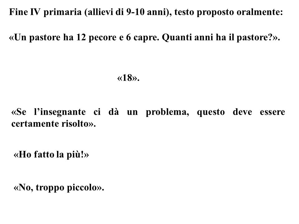 Fine IV primaria (allievi di 9-10 anni), testo proposto oralmente: «18». «Se linsegnante ci dà un problema, questo deve essere certamente risolto». «H