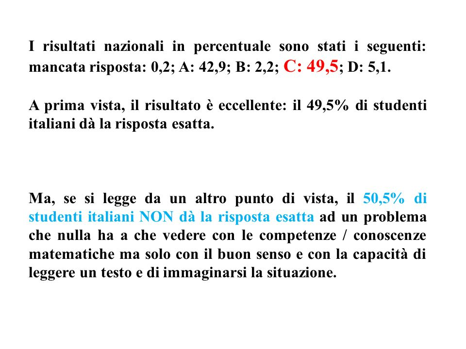 I risultati nazionali in percentuale sono stati i seguenti: mancata risposta: 0,2; A: 42,9; B: 2,2; C: 49,5 ; D: 5,1. A prima vista, il risultato è ec