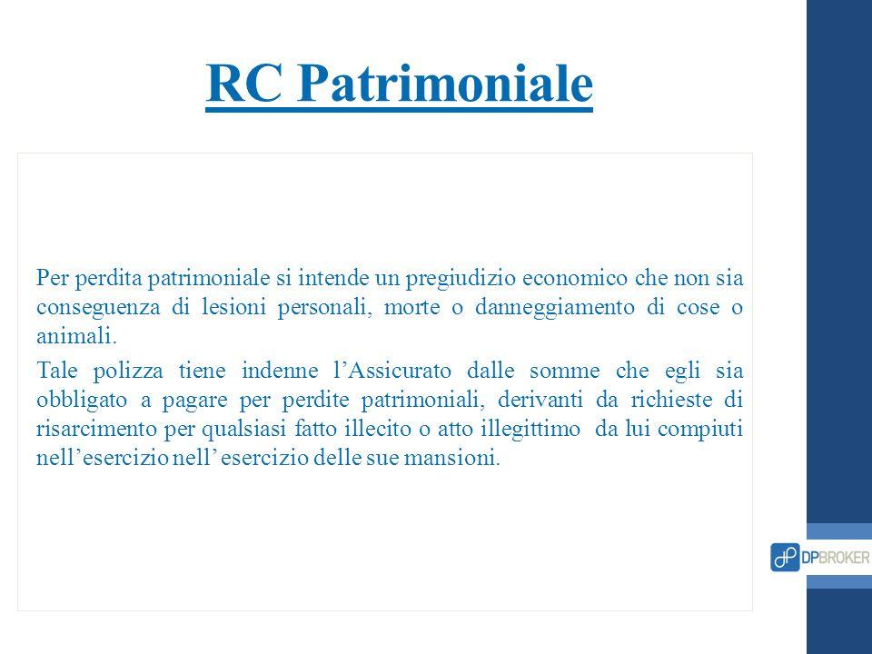 RC Patrimoniale Per perdita patrimoniale si intende un pregiudizio economico che non sia conseguenza di lesioni personali, morte o danneggiamento di c