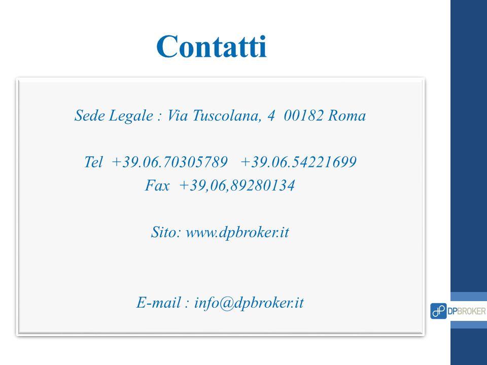 Contatti Sede Legale : Via Tuscolana, 4 00182 Roma Tel +39.06.70305789 +39.06.54221699 Fax +39,06,89280134 Sito: www.dpbroker.it E-mail : info@dpbroke