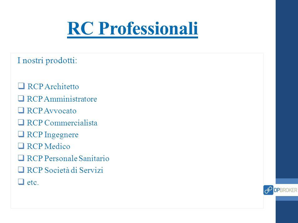 RC Professionali I nostri prodotti: RCP Architetto RCP Amministratore RCP Avvocato RCP Commercialista RCP Ingegnere RCP Medico RCP Personale Sanitario