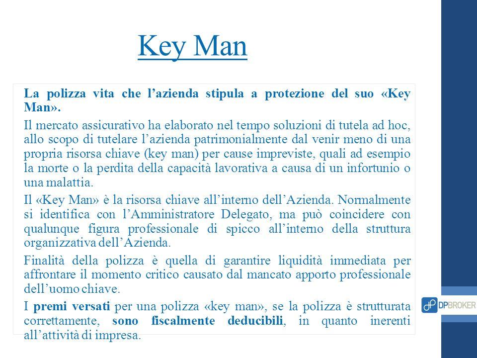 Key Man La polizza vita che lazienda stipula a protezione del suo «Key Man». Il mercato assicurativo ha elaborato nel tempo soluzioni di tutela ad hoc