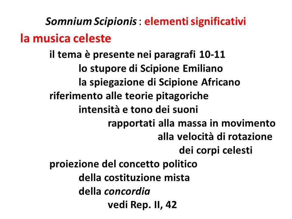 Somnium Scipionis : elementi significativi la musica celeste il tema è presente nei paragrafi 10-11 lo stupore di Scipione Emiliano la spiegazione di