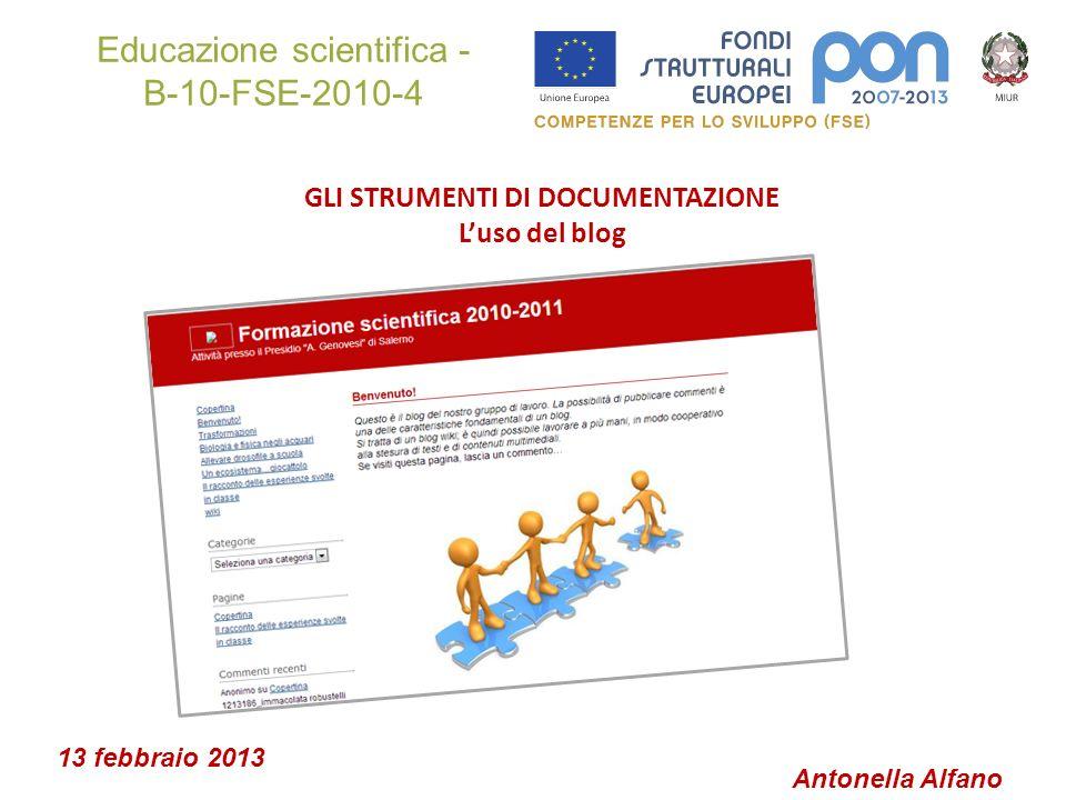 Educazione scientifica - B-10-FSE-2010-4 GLI STRUMENTI DI DOCUMENTAZIONE Luso del blog Antonella Alfano 13 febbraio 2013