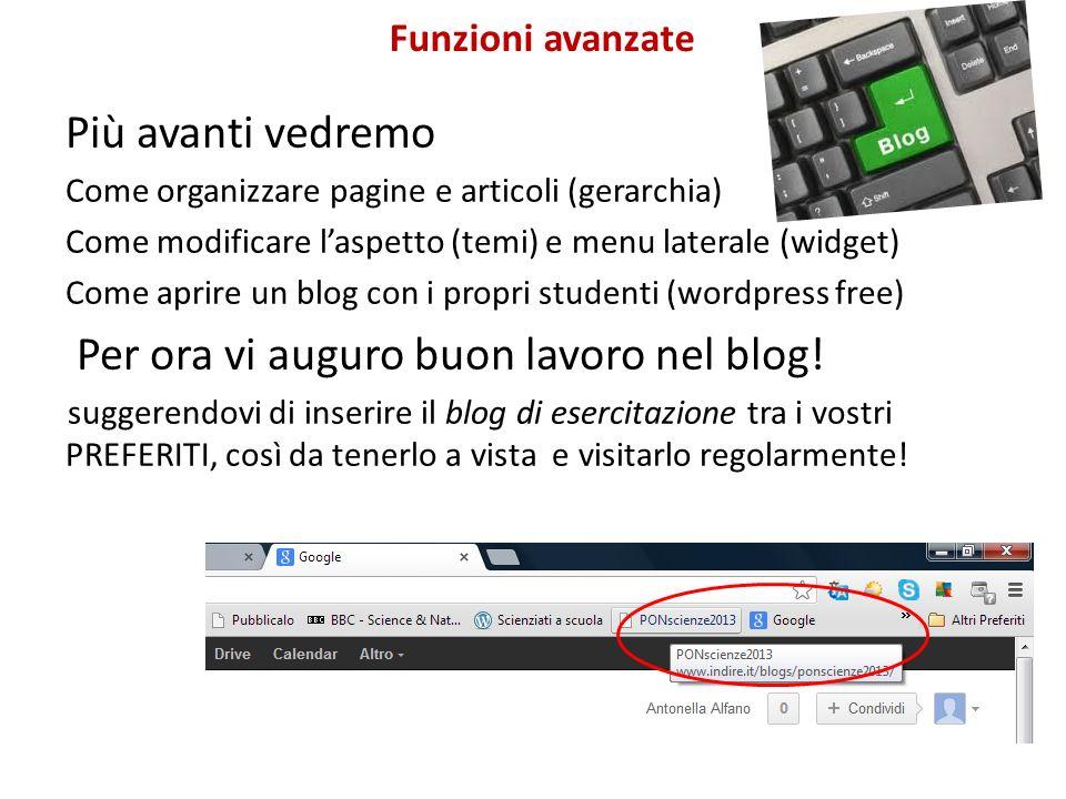 Più avanti vedremo Come organizzare pagine e articoli (gerarchia) Come modificare laspetto (temi) e menu laterale (widget) Come aprire un blog con i propri studenti (wordpress free) Per ora vi auguro buon lavoro nel blog.