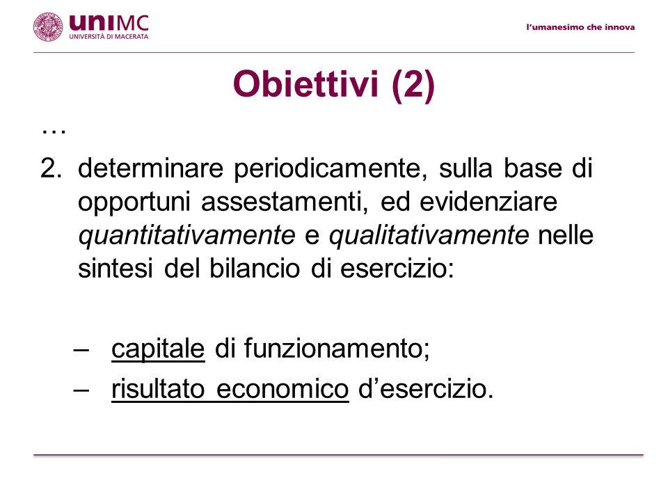 Obiettivi (2) … 2.determinare periodicamente, sulla base di opportuni assestamenti, ed evidenziare quantitativamente e qualitativamente nelle sintesi