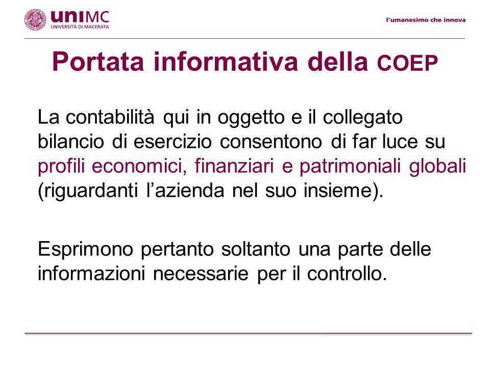 Portata informativa della COEP La contabilità qui in oggetto e il collegato bilancio di esercizio consentono di far luce su profili economici, finanzi
