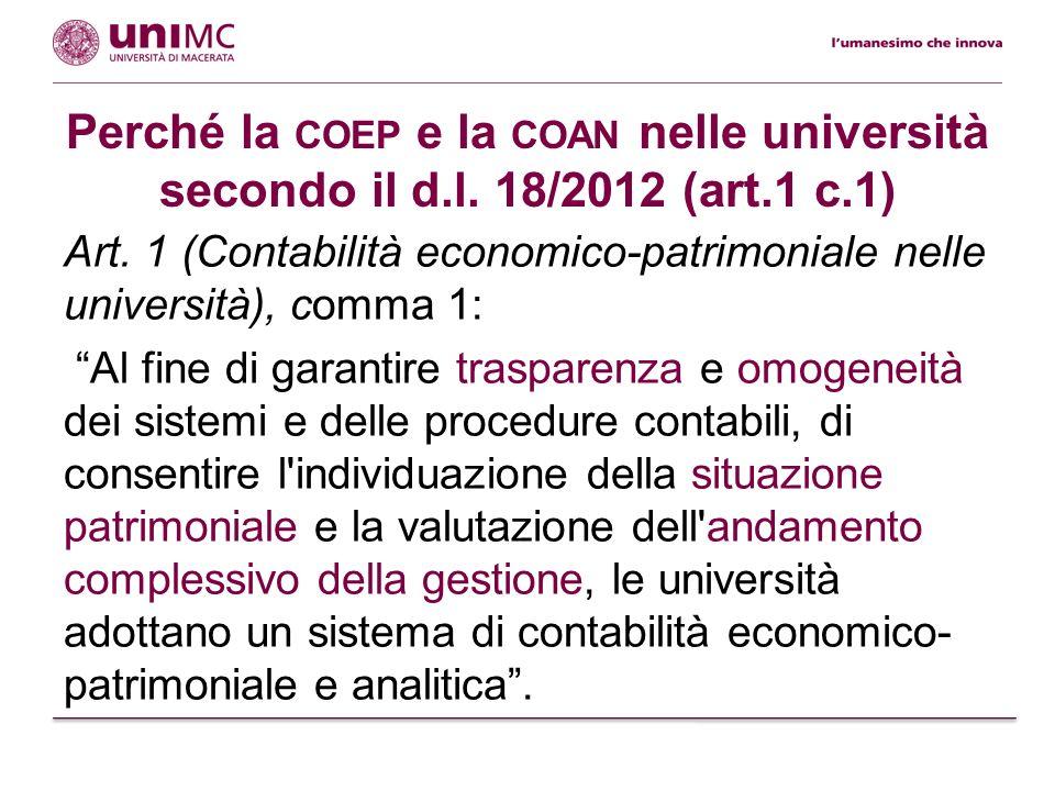 Perché la COEP e la COAN nelle università secondo il d.l. 18/2012 (art.1 c.1) Art. 1 (Contabilità economico-patrimoniale nelle università), comma 1: A