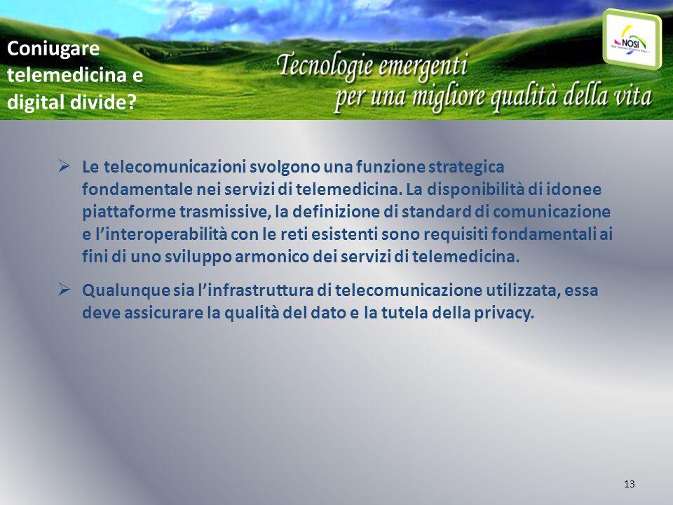 13 Le telecomunicazioni svolgono una funzione strategica fondamentale nei servizi di telemedicina. La disponibilità di idonee piattaforme trasmissive,
