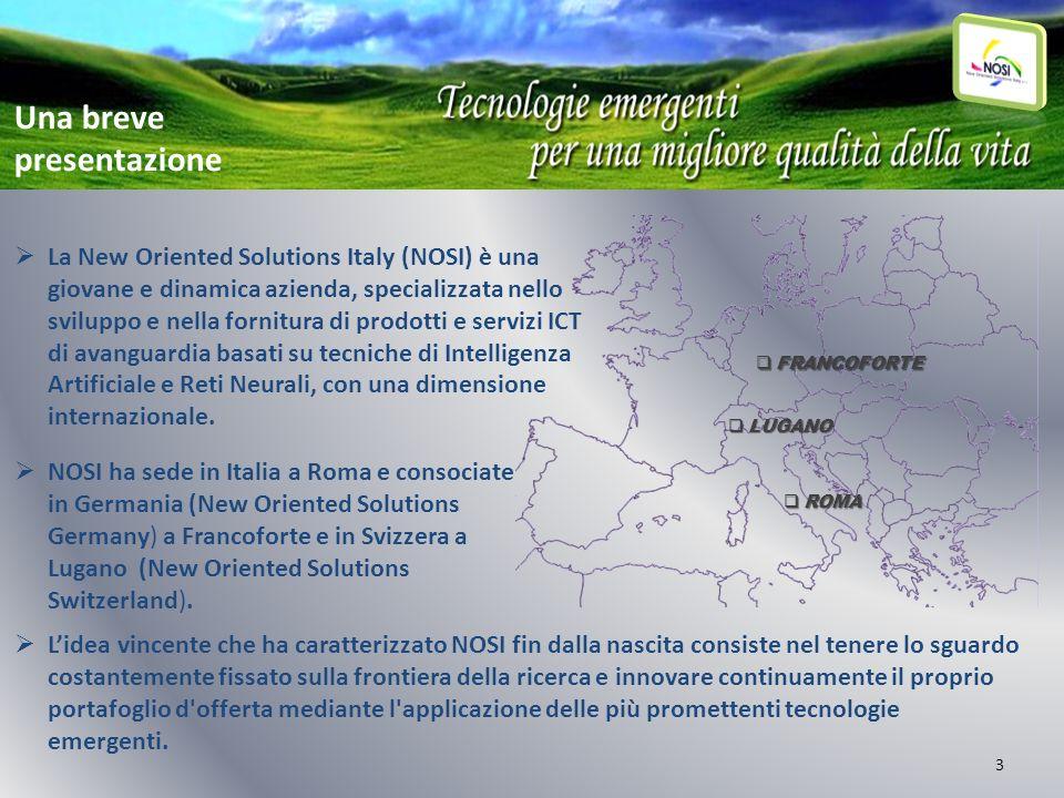 3 ROMA ROMA LUGANO LUGANO FRANCOFORTE FRANCOFORTE La New Oriented Solutions Italy (NOSI) è una giovane e dinamica azienda, specializzata nello svilupp