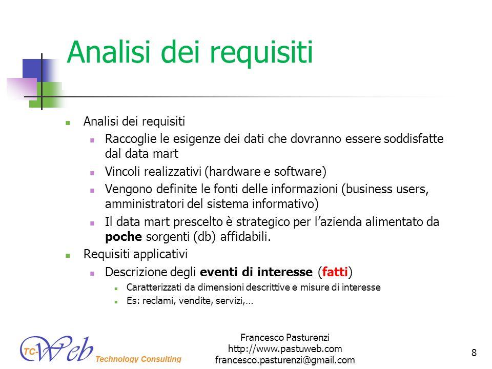 Analisi dei requisiti Raccoglie le esigenze dei dati che dovranno essere soddisfatte dal data mart Vincoli realizzativi (hardware e software) Vengono