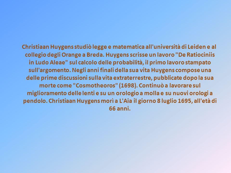Christiaan Huygens studiò legge e matematica all università di Leiden e al collegio degli Orange a Breda.