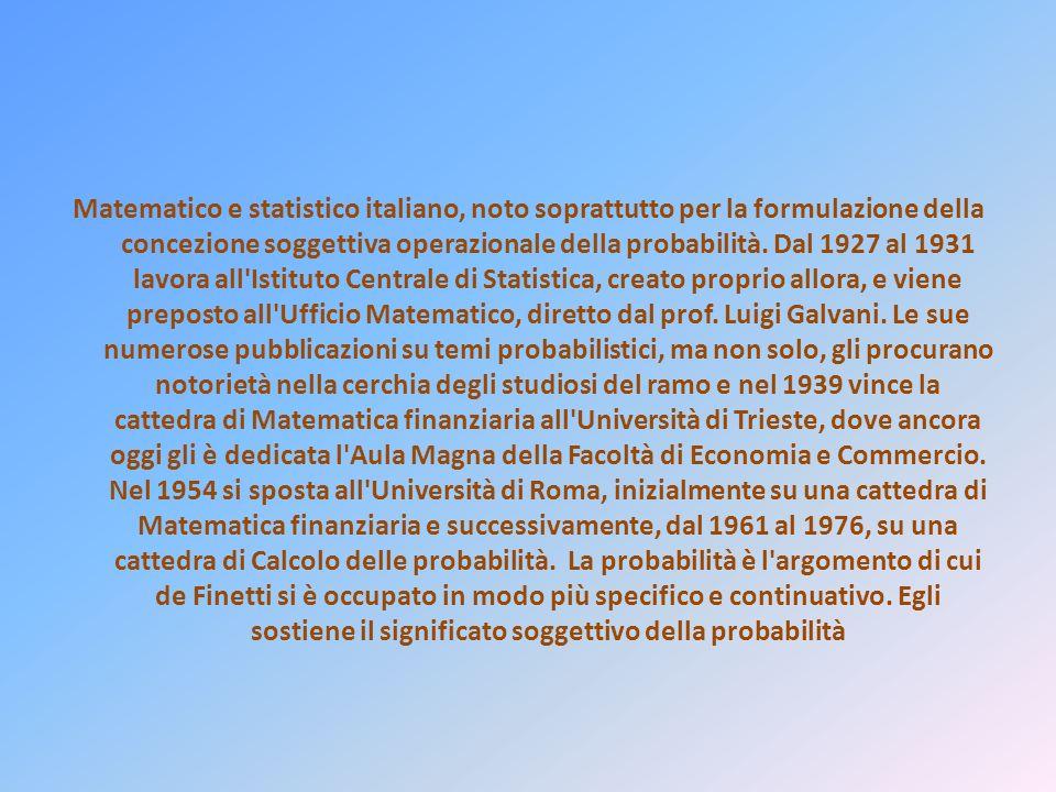 Matematico e statistico italiano, noto soprattutto per la formulazione della concezione soggettiva operazionale della probabilità. Dal 1927 al 1931 la