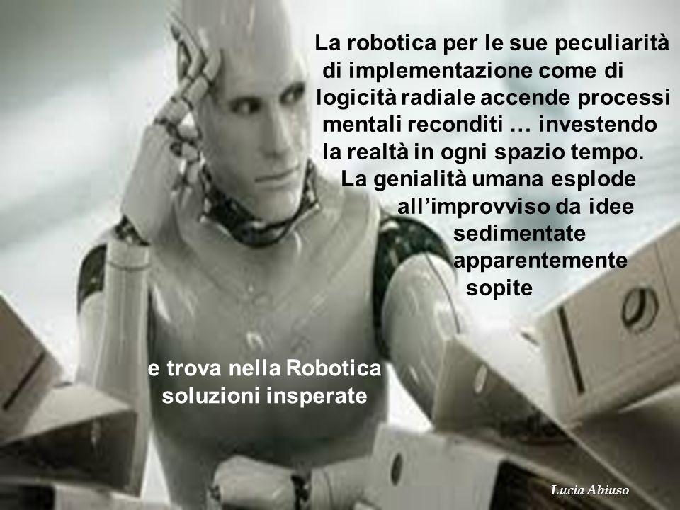 La robotica per le sue peculiarità di implementazione come di logicità radiale accende processi mentali reconditi … investendo la realtà in ogni spazi