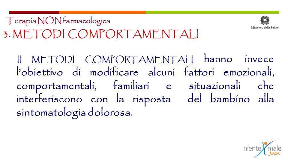 3. METODI COMPORTAMENTALI II METODI COMPORTAMENTALI hanno invece lobiettivo di modificare alcuni fattori emozionali, comportamentali, familiari e situ