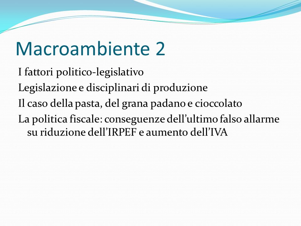 Macroambiente 2 I fattori politico-legislativo Legislazione e disciplinari di produzione Il caso della pasta, del grana padano e cioccolato La politic