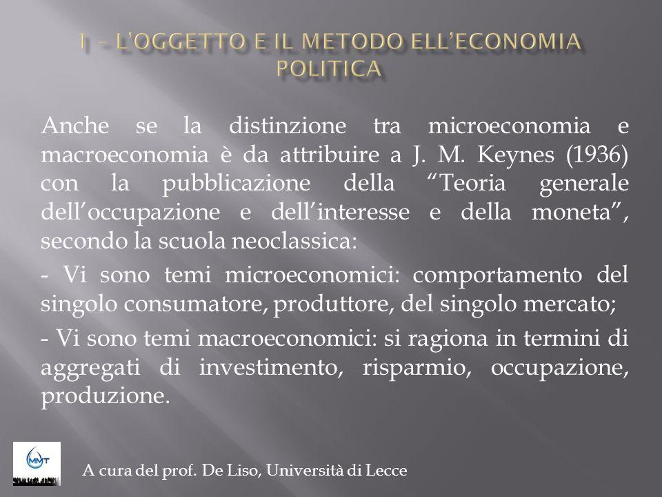 Anche se la distinzione tra microeconomia e macroeconomia è da attribuire a J. M. Keynes (1936) con la pubblicazione della Teoria generale delloccupaz