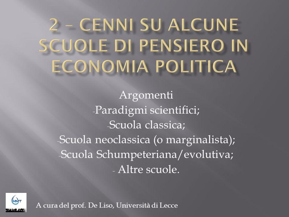 Argomenti - Paradigmi scientifici; - Scuola classica; - Scuola neoclassica (o marginalista); - Scuola Schumpeteriana/evolutiva; - Altre scuole. A cura