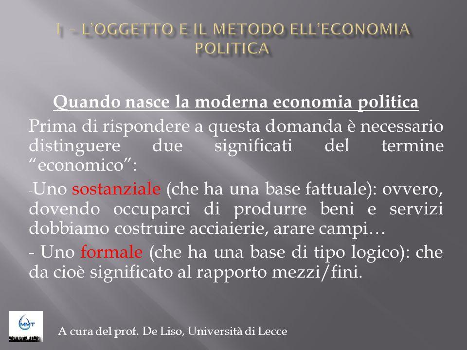 Quando nasce la moderna economia politica Prima di rispondere a questa domanda è necessario distinguere due significati del termine economico: - Uno s