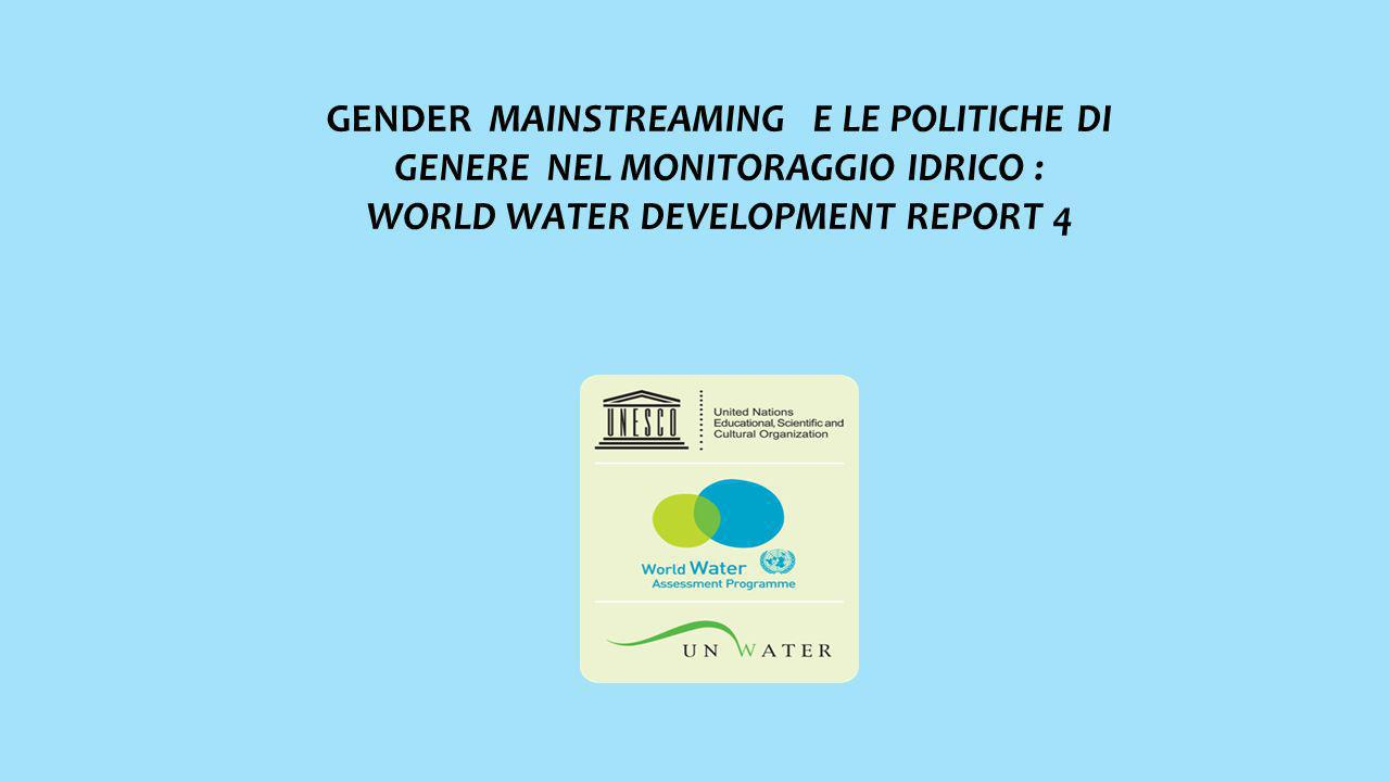 GENDER MAINSTREAMING E LE POLITICHE DI GENERE NEL MONITORAGGIO IDRICO : WORLD WATER DEVELOPMENT REPORT 4