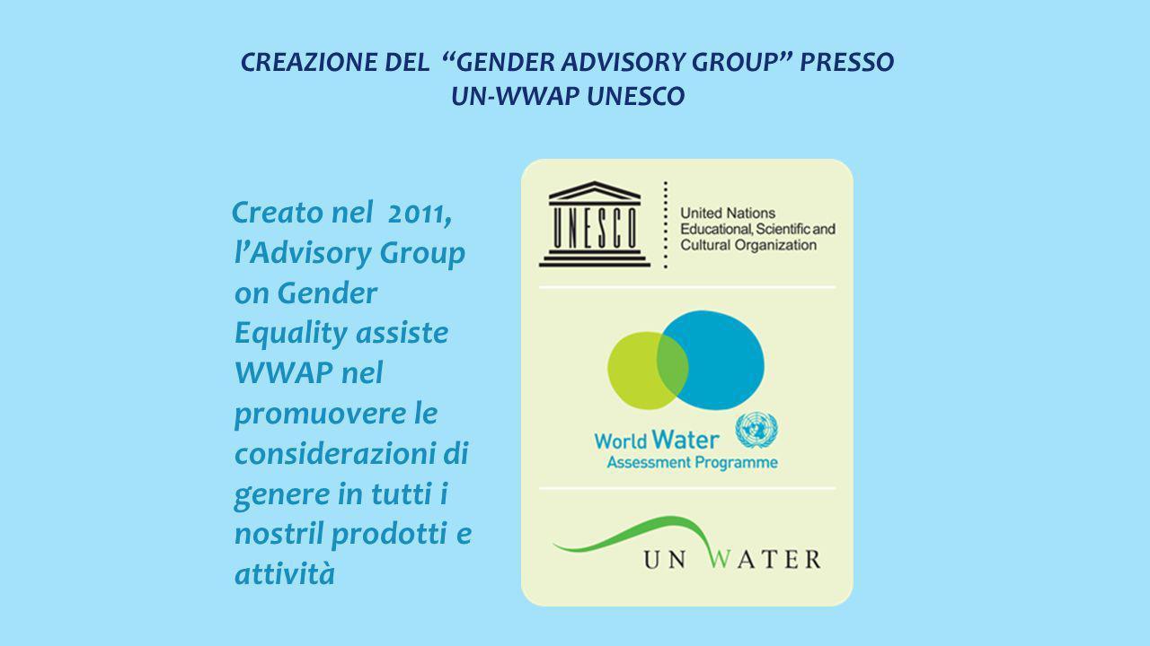 CREAZIONE DEL GENDER ADVISORY GROUP PRESSO UN-WWAP UNESCO Creato nel 2011, lAdvisory Group on Gender Equality assiste WWAP nel promuovere le considerazioni di genere in tutti i nostril prodotti e attività