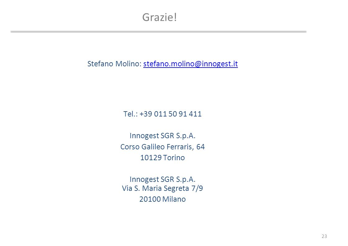 Grazie! 23 Stefano Molino: stefano.molino@innogest.itstefano.molino@innogest.it Tel.: +39 011 50 91 411 Innogest SGR S.p.A. Corso Galileo Ferraris, 64
