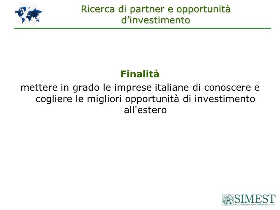 Ricerca di partner e opportunità dinvestimento Finalità mettere in grado le imprese italiane di conoscere e cogliere le migliori opportunità di investimento all estero