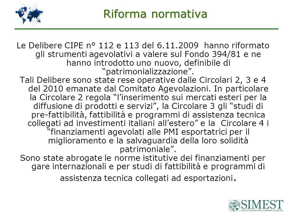 Riforma normativa Le Delibere CIPE n° 112 e 113 del 6.11.2009 hanno riformato gli strumenti agevolativi a valere sul Fondo 394/81 e ne hanno introdotto uno nuovo, definibile di patrimonializzazione.