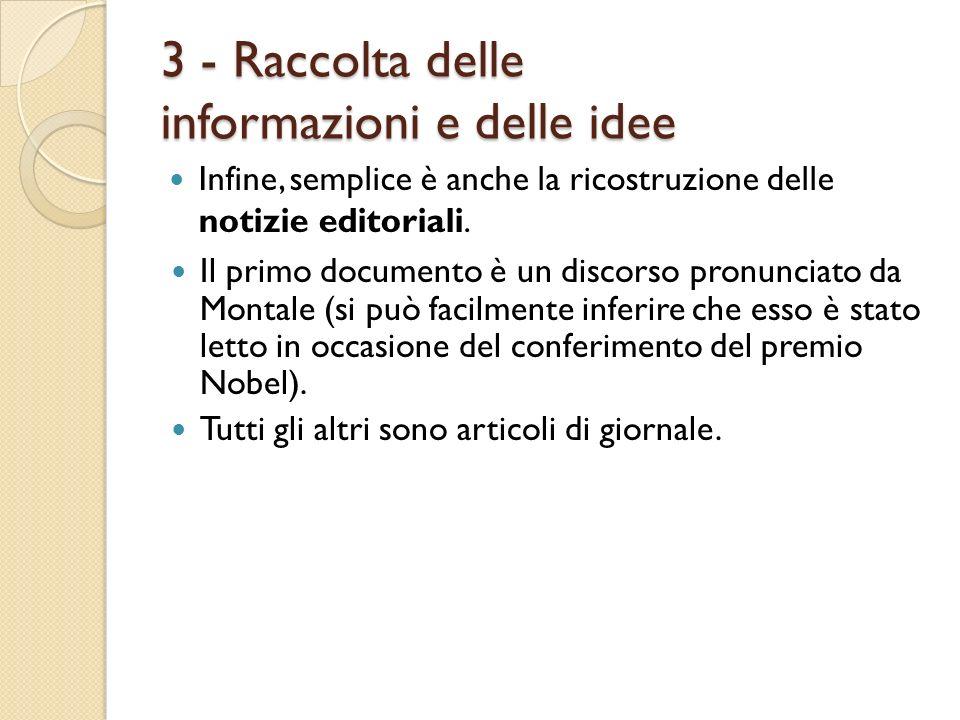 3 - Raccolta delle informazioni e delle idee Infine, semplice è anche la ricostruzione delle notizie editoriali. Il primo documento è un discorso pron