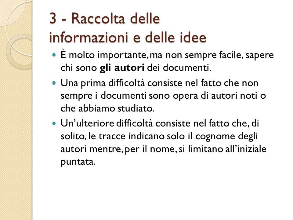 3 - Raccolta delle informazioni e delle idee È molto importante, ma non sempre facile, sapere chi sono gli autori dei documenti. Una prima difficoltà