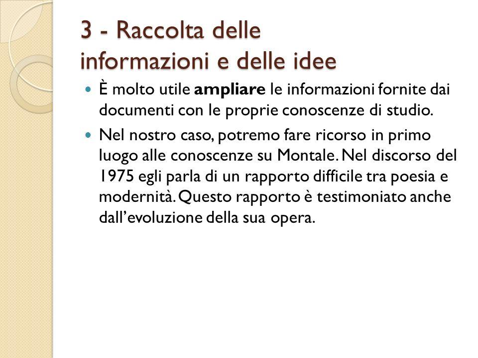 3 - Raccolta delle informazioni e delle idee È molto utile ampliare le informazioni fornite dai documenti con le proprie conoscenze di studio. Nel nos