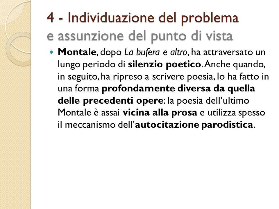 4 - Individuazione del problema e assunzione del punto di vista Montale, dopo La bufera e altro, ha attraversato un lungo periodo di silenzio poetico.