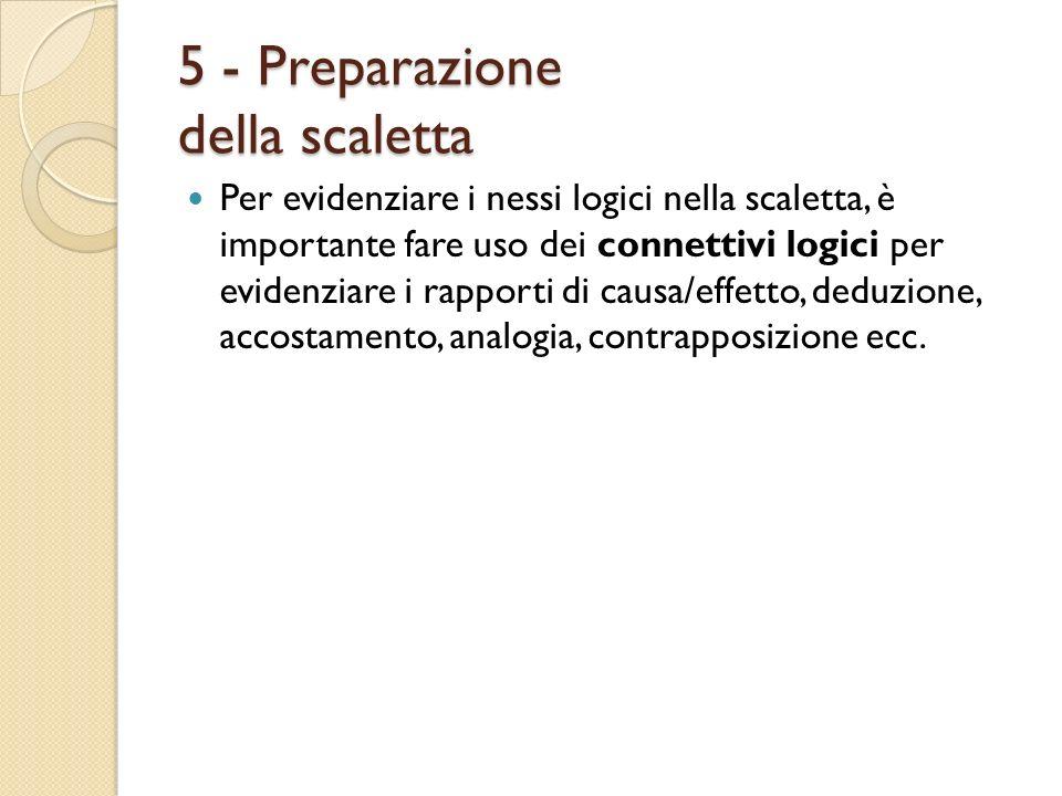 5 - Preparazione della scaletta Per evidenziare i nessi logici nella scaletta, è importante fare uso dei connettivi logici per evidenziare i rapporti
