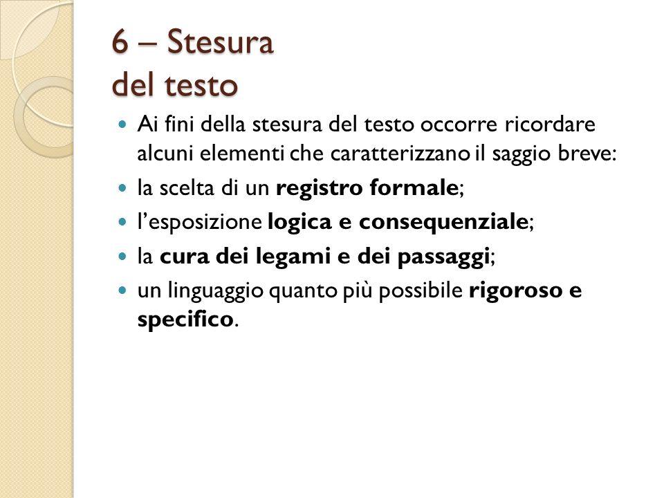 6 – Stesura del testo Ai fini della stesura del testo occorre ricordare alcuni elementi che caratterizzano il saggio breve: la scelta di un registro f