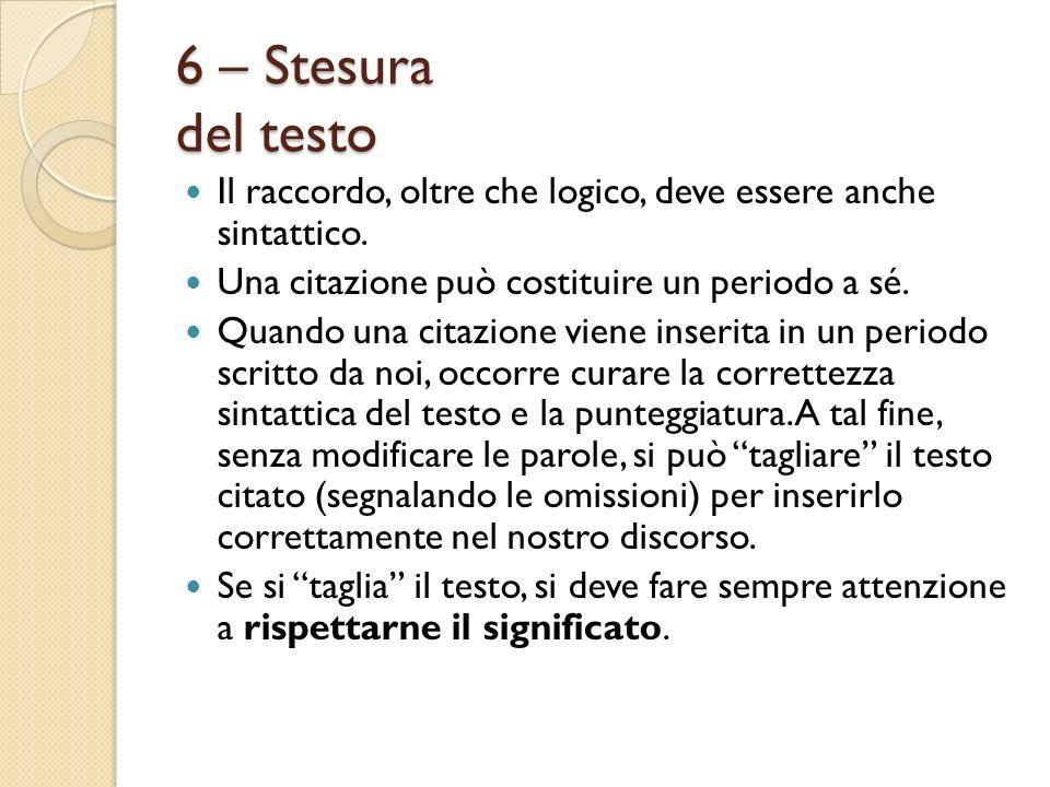 6 – Stesura del testo Il raccordo, oltre che logico, deve essere anche sintattico. Una citazione può costituire un periodo a sé. Quando una citazione