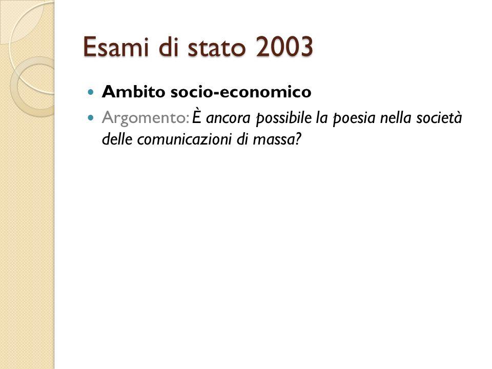 Esami di stato 2003 Ambito socio-economico Argomento: È ancora possibile la poesia nella società delle comunicazioni di massa?