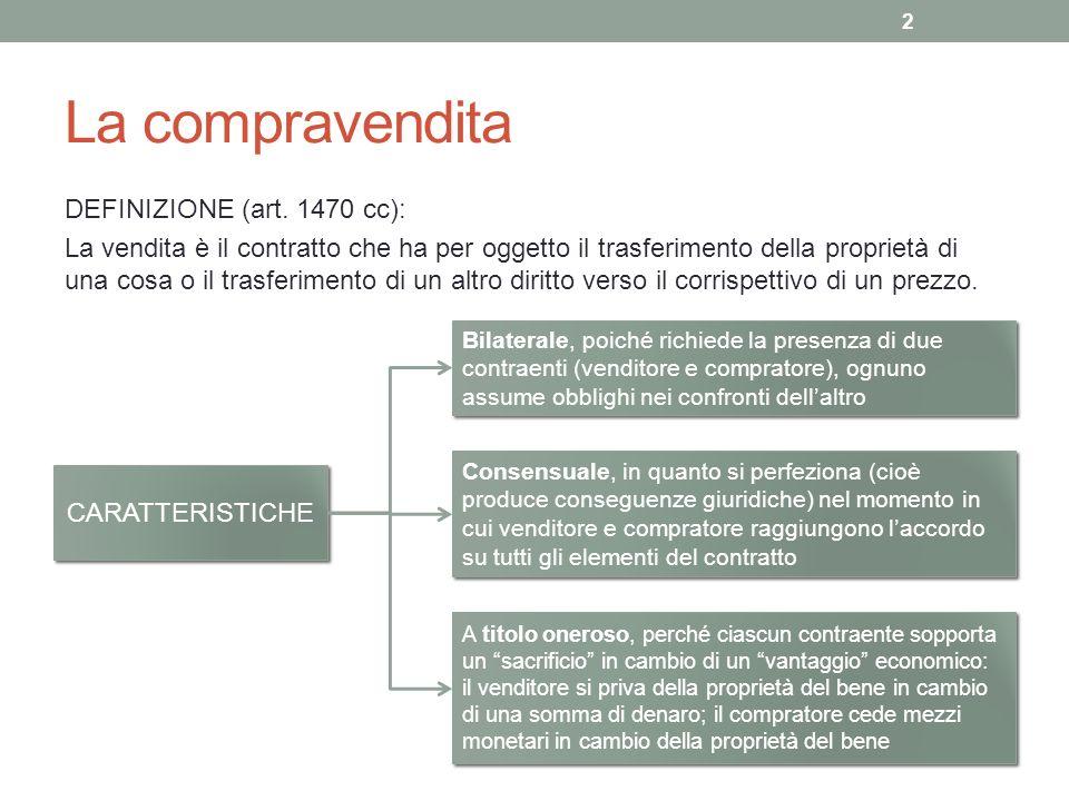 La compravendita DEFINIZIONE (art. 1470 cc): La vendita è il contratto che ha per oggetto il trasferimento della proprietà di una cosa o il trasferime