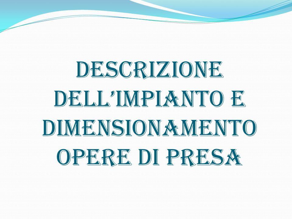DESCRIZIONE DELLIMPIANTO E DIMENSIONAMENTO OPERE DI PRESA