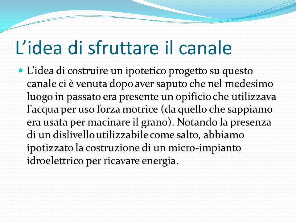 Lidea di sfruttare il canale Lidea di costruire un ipotetico progetto su questo canale ci è venuta dopo aver saputo che nel medesimo luogo in passato