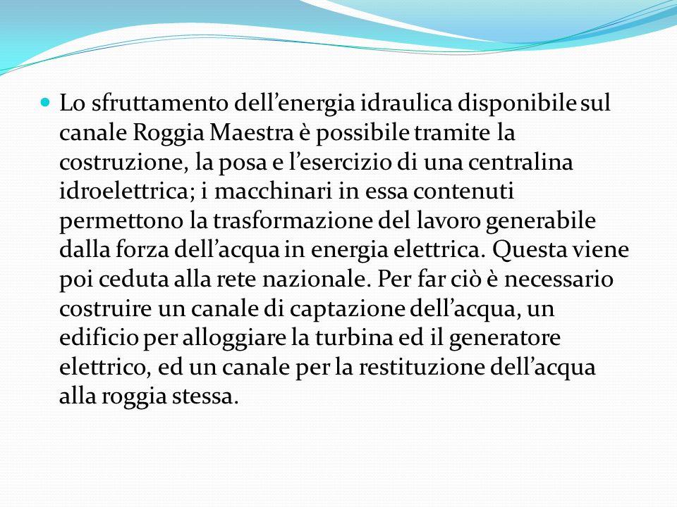 Lo sfruttamento dellenergia idraulica disponibile sul canale Roggia Maestra è possibile tramite la costruzione, la posa e lesercizio di una centralina